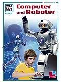 Was ist was, Band 037: Computer und Roboter