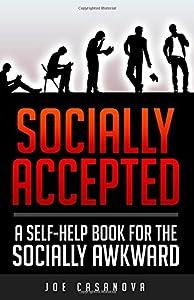 Socially Accepted: A Self-Help Book for the Socially Awkward from Joe Casanova