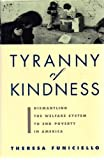 img - for The Tyranny of Kindness: Dismantling the Welfare System to End Poverty in America by Funiciello, Theresa (1993) Hardcover book / textbook / text book