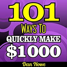 101 Ways To Make $1000 Quickly: A Proven Collection of Income Generating Ideas for Those Who Need Fast Cash: Publishers Gold Award (       UNABRIDGED) by Dan Howe Narrated by Eddie Frierson