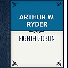 Arthur W. Ryder: Eighth Goblin (       UNABRIDGED) by Arthur W. Ryder Narrated by Anastasia Bertollo