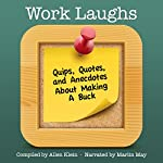 WorkLaughs: A Jollytologist Book: Quips, Quotes, and Anecdotes about Making a Buck | Allen Klein
