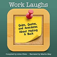 WorkLaughs: A Jollytologist Book: Quips, Quotes, and Anecdotes about Making a Buck (       UNABRIDGED) by Allen Klein Narrated by Marlin May