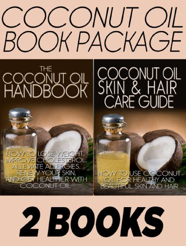 Coconut Oil Book Package: The Coconut Oil Handbook & The Coconut Oil Skin And Hair Care Guide