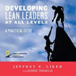Developing Lean Leaders at All Levels: A Practical Guide | Jeffrey K. Liker,George Trachilis