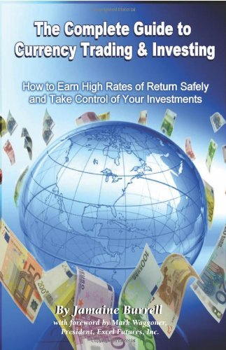 The Complete Guide to Currency Trading & Investing: How to Earn High Rates of Return Safely and Take Control of Your Investments