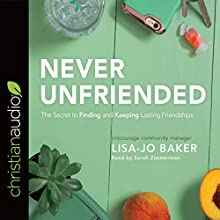 Never Unfriended: The Secret to Finding & Keeping Lasting Friendships | Livre audio Auteur(s) : Lisa Jo Baker Narrateur(s) : Sarah Zimmerman