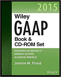 Wiley GAAP 2015: Interpretation And Application Of Generally Accepted Accounting Principles Set (Wiley Regulatory Reporting)