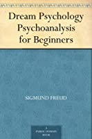 Dream Psychology Psychoanalysis for Beginners (English Edition)