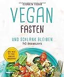 Vegan fasten & schlank bleiben: 140 Basenrezepte