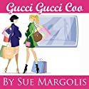 Gucci Gucci Coo (       UNABRIDGED) by Sue Margolis Narrated by Sue Margolis