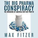 The Big Pharma Conspiracy: The Drugging of America for Fast Profits (       UNABRIDGED) by Max Fitzer Narrated by Jennifer Howe