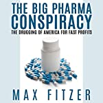 The Big Pharma Conspiracy: The Drugging of America for Fast Profits | Max Fitzer