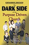 The Dark Side of the Purpose Driven Church: Expanded Edtion