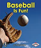 Baseball Is Fun! (First Step Nonfiction - Sports Are Fun!)