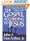 The Gospel According to Jesus: What Does Jesus Mean When He Says Follow Me?