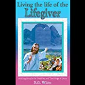 Living the Life of the Lifegiver: Thoughts From the Mount of Blessing & Christ's Object Lessons | [Ellen G. White]