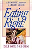 Eating Right!:  A Realistic Approach to a Healthy Life Style (0890816131) by Emile Barnes