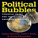 Political Bubbles: Financial Crises and the Failure of American Democracy Audiobook by Nolan McCarthy, Keith T. Poole, Howard Rosenthal Narrated by Brian Troxell