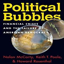Political Bubbles: Financial Crises and the Failure of American Democracy (       UNABRIDGED) by Nolan McCarthy, Keith T. Poole, Howard Rosenthal Narrated by Brian Troxell