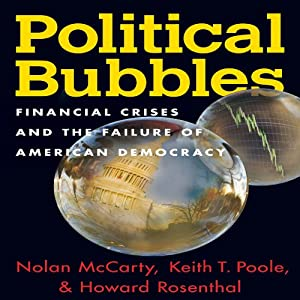 Political Bubbles: Financial Crises and the Failure of American Democracy | [Nolan McCarthy, Keith T. Poole, Howard Rosenthal]