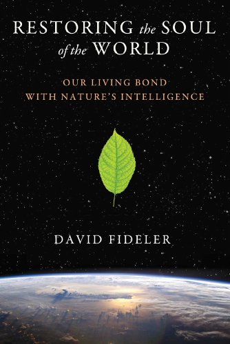 Restoring the Soul of the World: Our Living Bond with Nature S Intelligence