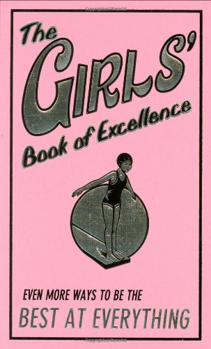 The Girls' Book of Excellence: Even More Ways to Be the Best at Everything
