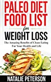 PALEO FOOD LIST: Paleo Diet Food List For Weight Loss: The Amazing Benefits of Clean Eating For Your Health and Life: Eat Healthy, Feel Good, Lose Weight and Improve Your Lifestyle with Paleo Diet!