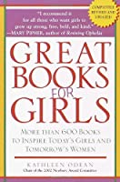 Great Books for Girls: More Than 600 Books to Inspire Today&#39;s Girls and Tomorrow&#39;s Women
