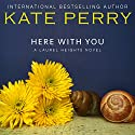 Here with You: Laurel Heights, Book 8 Audiobook by Kate Perry Narrated by Xe Sands