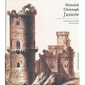 Heinrich Christoph Jussow 1754-1825: Ein hessischer Architekt des Klassizismus