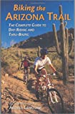 Biking the Arizona Trail: The Complete Guide to Day-Riding and Thru-Biking