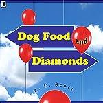 Dog Food and Diamonds: A Romantic Comedy | K. C. Scott