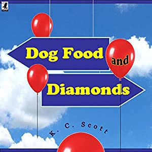 Dog Food and Diamonds: A Romantic Comedy | [K. C. Scott]