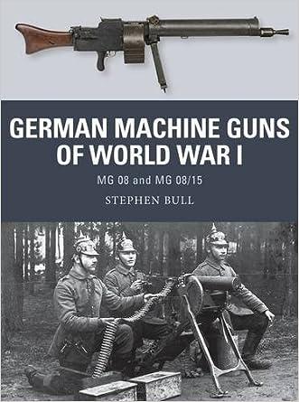 German Machine Guns of World War I: MG 08 and MG 08/15 (Weapon) written by Stephen Bull