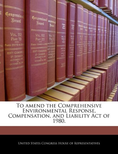 To amend the Comprehensive Environmental, Response, Compensation, and Liability Act of 1980.