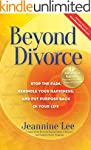 Beyond Divorce: Stop the Pain, Rekind...