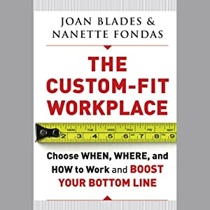 The Custom-Fit Workplace: Choose When, Where, and How to Work and Boost Your Bottom Line | [Joan Blades, Nanette Fondas]