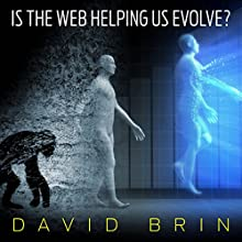 Is the Web Helping Us Evolve? Audiobook by David Brin Narrated by David Brin