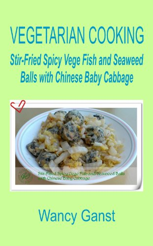 Vegetarian Cooking: Stir-Fried Spicy Vege Fish And Seaweed Balls With Chinese Baby Cabbage (Vegetarian Cooking - Vegetables With Dairy Product, Egg Or Honey Book 26) front-635246