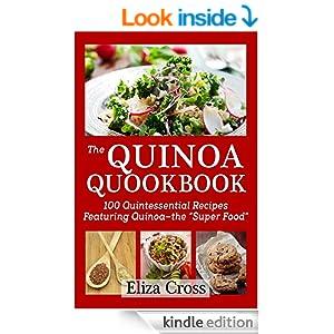The Quinoa Quookbook: 100 Quintessential Recipes Featuring Quinoa-the