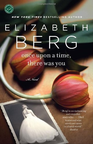 Once Upon a Time, There Was You  A Novel, Elizabeth Berg