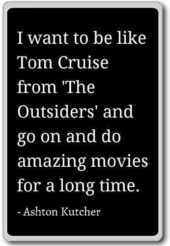 i-want-to-be-like-tom-cruise-from-the-outsi-ashton-kutcher-quotes-fridge-magnet-black