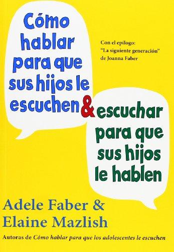 Cómo Hablar Para Que Sus Hijos Le Escuchen Y Cómo Escuchar Para Que Sus Hijos Le Hablen (NIÑOS Y ADOLESCENTES)