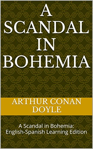 Arthur Conan Doyle - A Scandal in Bohemia: A Scandal in Bohemia: English-Spanish Learning Edition (The Adventures of Sherlock Holmes Book 1) (English Edition)