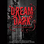 Dream Dark: A Beautiful Creatures Story (       UNABRIDGED) by Kami Garcia, Margaret Stohl Narrated by Kevin T. Collins