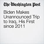 Biden Makes Unannounced Trip to Iraq, His First since 2011 | Greg Jaffe