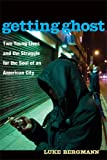 img - for Getting Ghost: Two Young Lives and the Struggle for the Soul of an American City book / textbook / text book