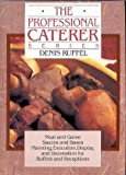 img - for The Professional Caterer Series: Meat and Game,Sauces and Bases, Planning,Execution,Display, and Decoration for Buffets and Receptions, book / textbook / text book