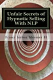 Unfair Secrets of Hypnotic Selling With NLP